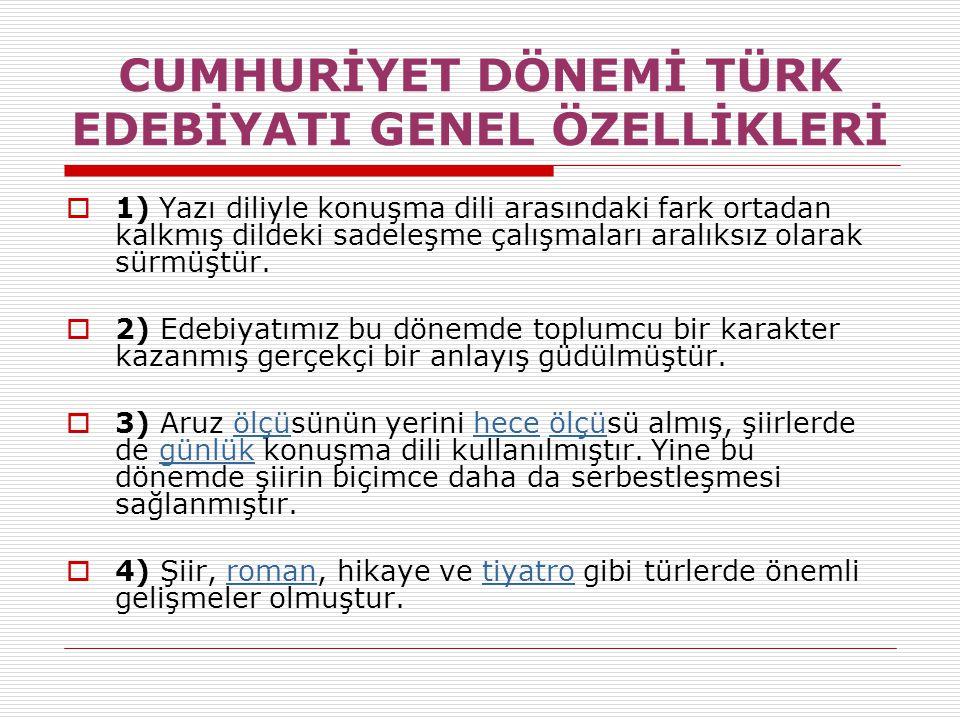  5) Cumhuriyetin kuruluşuyla 1940 (İkinci Dünya Savaşı) yılları arasında eser veren şair ve yazarlar genellikle daha önceki Milli Edebiyat akımının etkisinde tam anlamıyla 'yerli' ve 'halka doğru' ; veya Batı'nın, özellikle Fransız edebiyatının etkisinde kişisel yollarında yürümüşlerdir.Edebiyat edebiyat  6) Cumhuriyet edebiyatının temelinde İstiklal Savaşı ve Atatürk'ün devrimleri vardır.