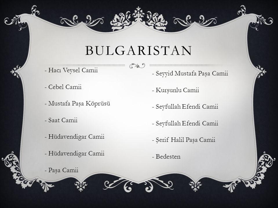 BULGARISTAN - Hacı Veysel Camii - Cebel Camii - Mustafa Paşa Köprüsü - Saat Camii - Hüdavendigar Camii - Paşa Camii - Seyyid Mustafa Paşa Camii - Kurş