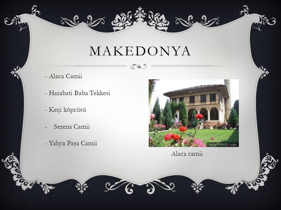MAKEDONYA - Alaca Camii - Harabati Baba Tekkesi - Keçi köprüsü -Serena Camii - Yahya Paşa Camii Alaca camii