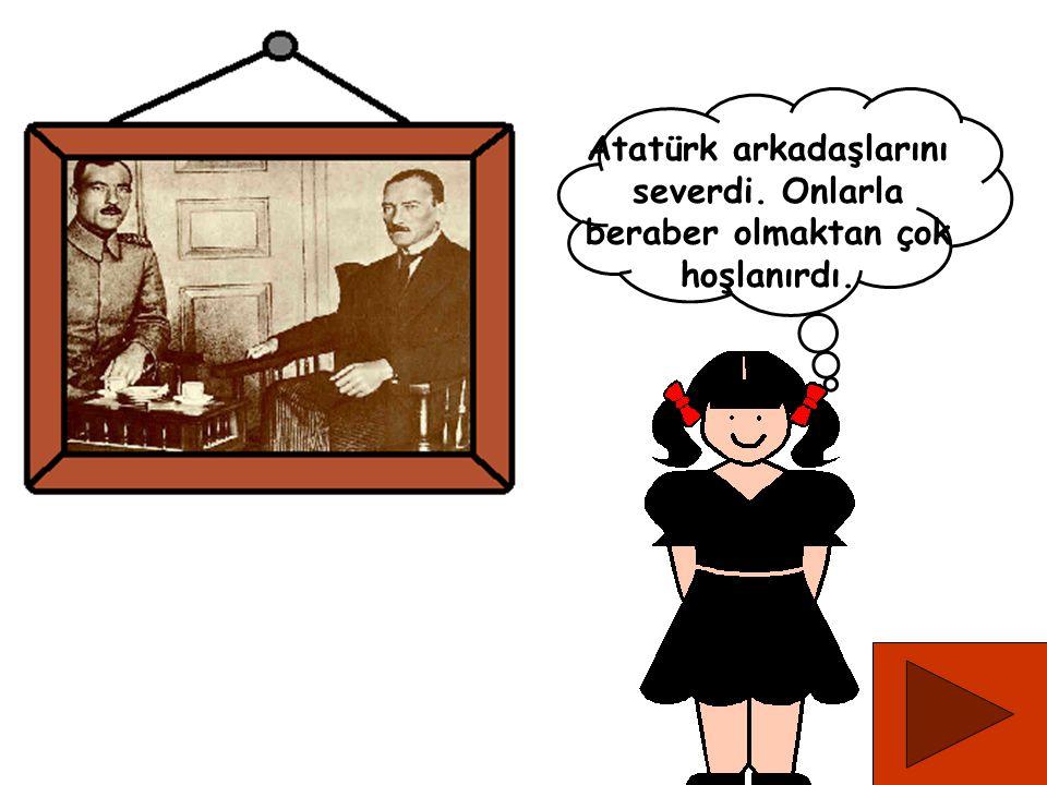 Atatürk çok kitap okurdu, okuyanları da çok severdi.