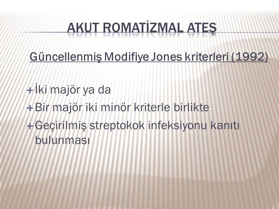 Güncellenmiş Modifiye Jones kriterleri (1992)  İki majör ya da  Bir majör iki minör kriterle birlikte  Geçirilmiş streptokok infeksiyonu kanıtı bul