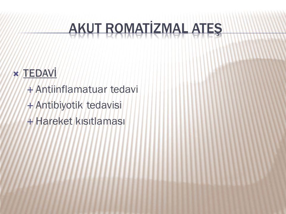  TEDAVİ  Antiinflamatuar tedavi  Antibiyotik tedavisi  Hareket kısıtlaması