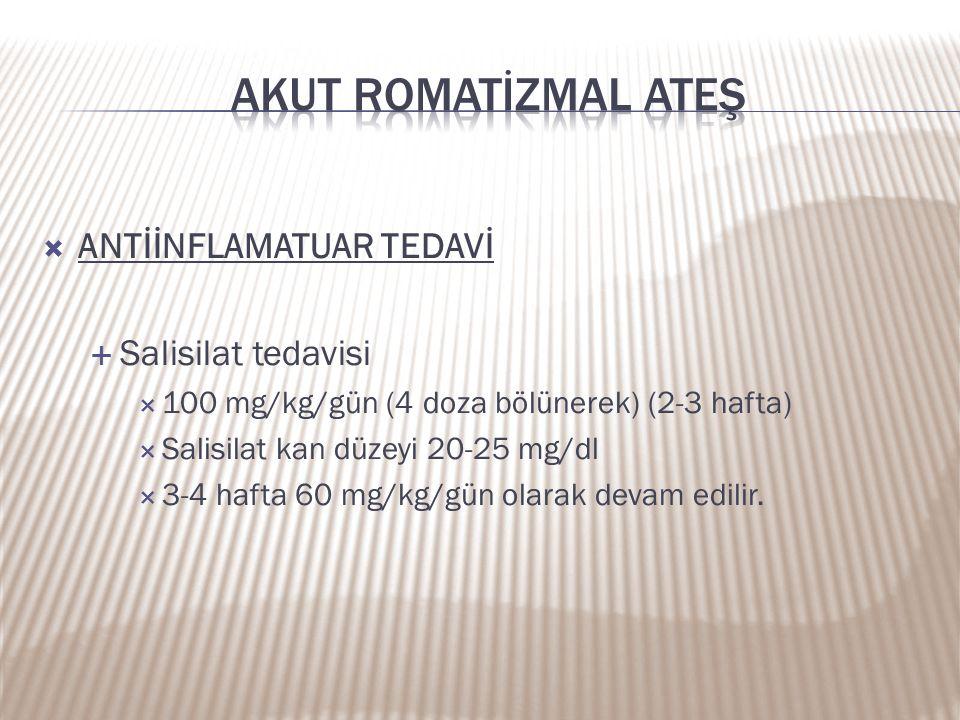  ANTİİNFLAMATUAR TEDAVİ  Salisilat tedavisi  100 mg/kg/gün (4 doza bölünerek) (2-3 hafta)  Salisilat kan düzeyi 20-25 mg/dl  3-4 hafta 60 mg/kg/g