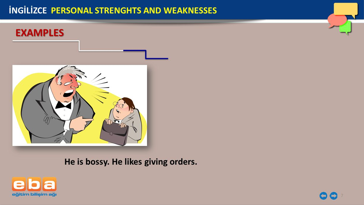 8 He is punctual. He comes on time. EXAMPLES İNGİLİZCE PERSONAL STRENGHTS AND WEAKNESSES