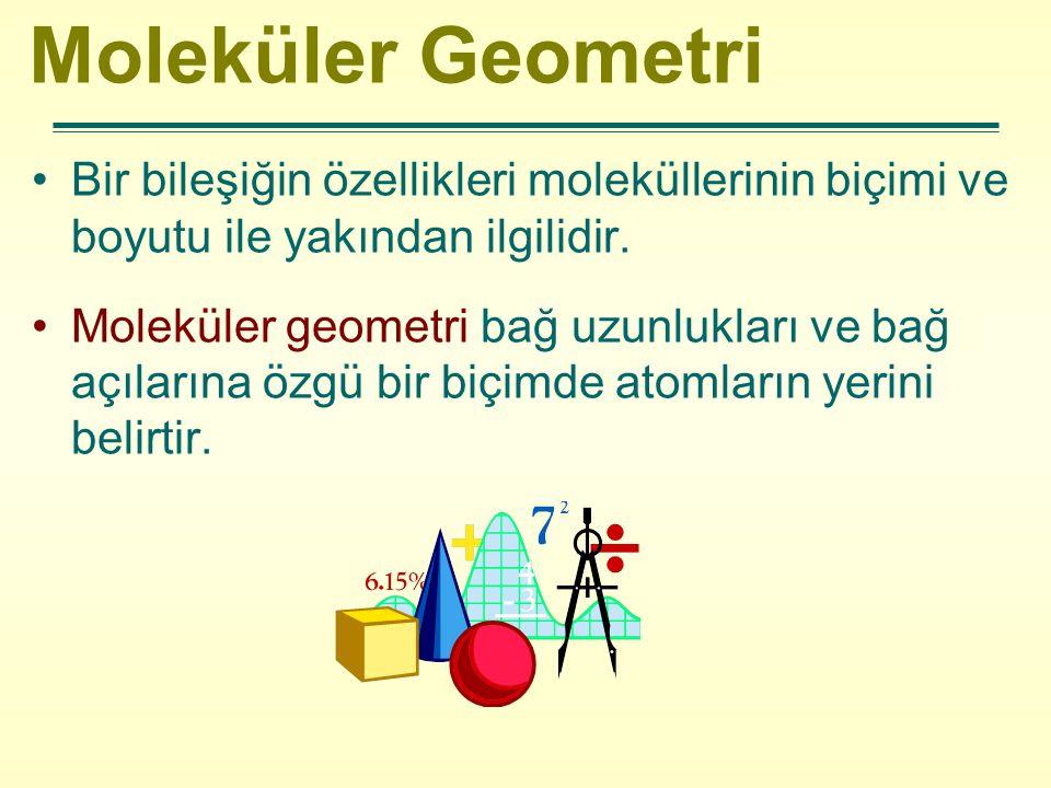 Moleküler Geometri Bir bileşiğin özellikleri moleküllerinin biçimi ve boyutu ile yakından ilgilidir. Moleküler geometri bağ uzunlukları ve bağ açıları