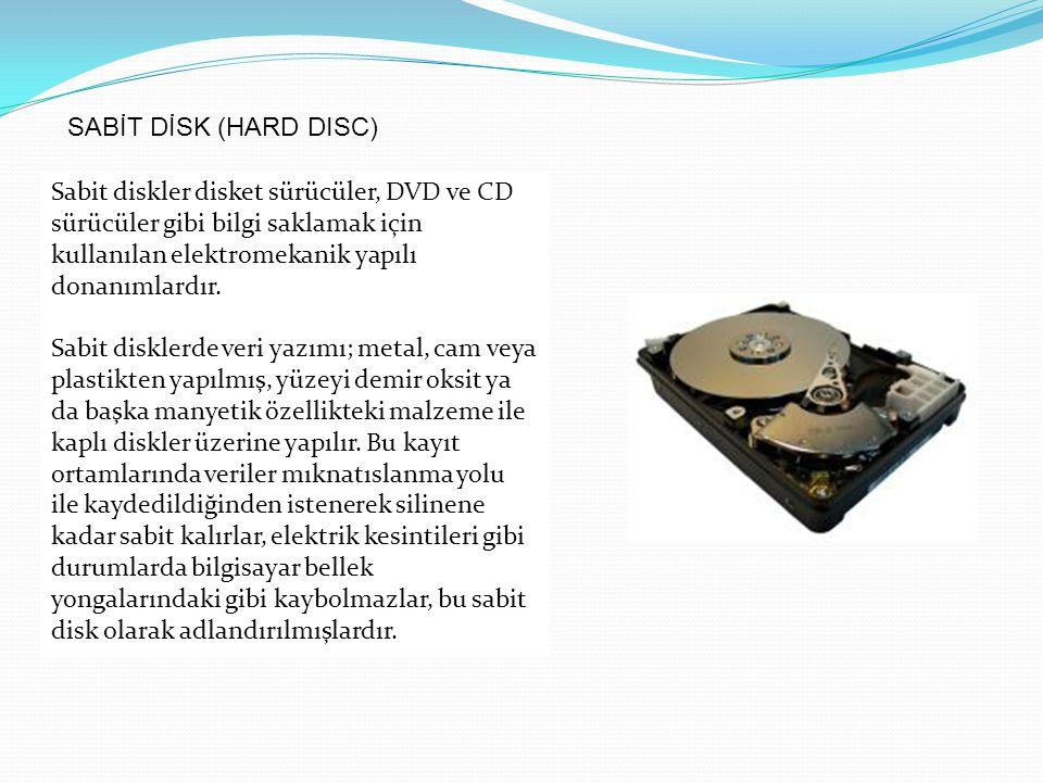 SABİT DİSK (HARD DISC) Sabit diskler disket sürücüler, DVD ve CD sürücüler gibi bilgi saklamak için kullanılan elektromekanik yapılı donanımlardır. Sa