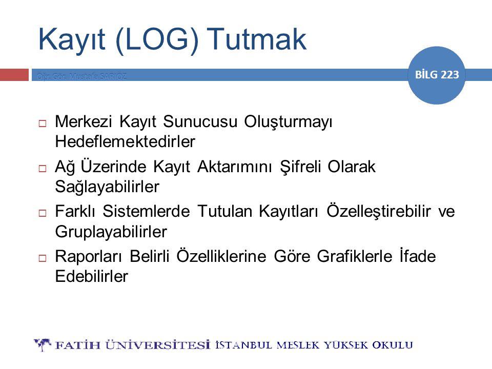 BİLG 223 Kayıt (LOG) Tutmak  Merkezi Kayıt Sunucusu Oluşturmayı Hedeflemektedirler  Ağ Üzerinde Kayıt Aktarımını Şifreli Olarak Sağlayabilirler  Fa