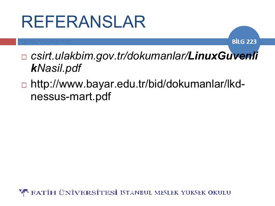 BİLG 223 REFERANSLAR  csirt.ulakbim.gov.tr/dokumanlar/LinuxGuvenli kNasil.pdf  http://www.bayar.edu.tr/bid/dokumanlar/lkd- nessus-mart.pdf