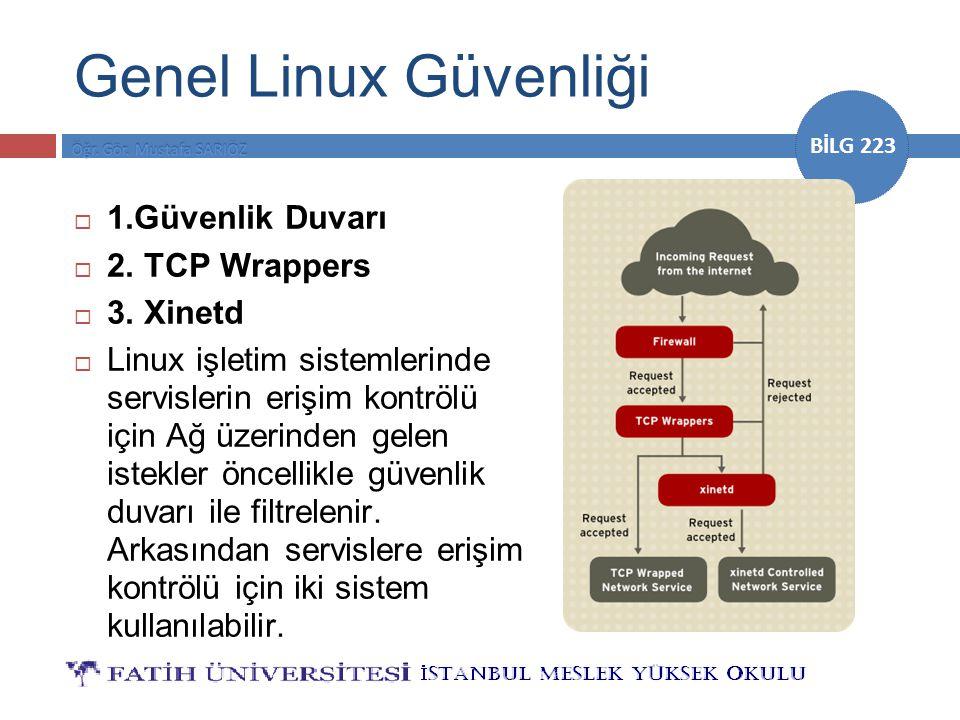 BİLG 223 Genel Linux Güvenliği  1.Güvenlik Duvarı  2. TCP Wrappers  3. Xinetd  Linux işletim sistemlerinde servislerin erişim kontrölü için Ağ üze