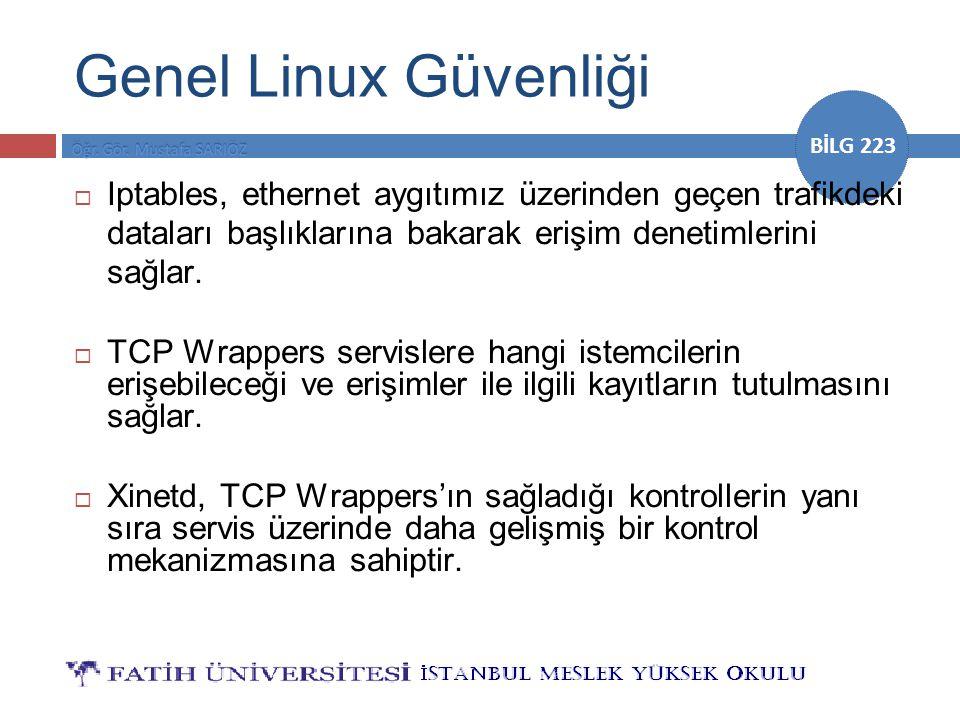 BİLG 223 Genel Linux Güvenliği  Iptables, ethernet aygıtımız üzerinden geçen trafikdeki dataları başlıklarına bakarak erişim denetimlerini sağlar. 