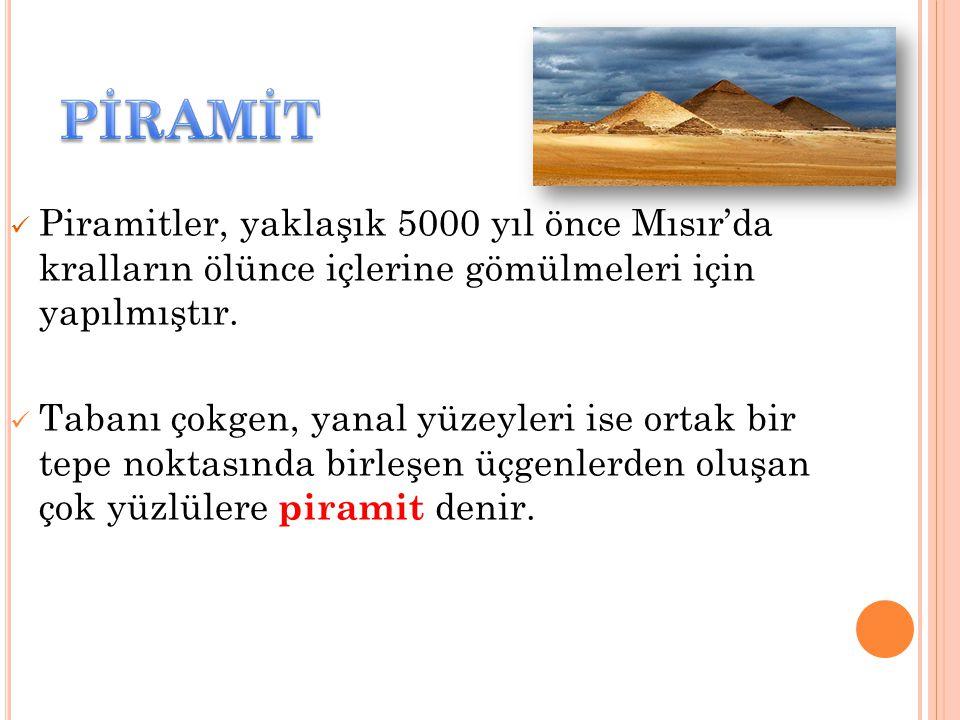 Piramitler, yaklaşık 5000 yıl önce Mısır'da kralların ölünce içlerine gömülmeleri için yapılmıştır.
