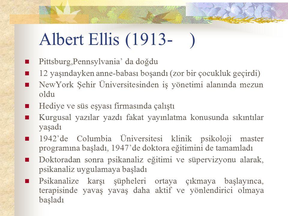 Albert Ellis (1913- ) Pittsburg,Pennsylvania' da doğdu 12 yaşındayken anne-babası boşandı (zor bir çocukluk geçirdi) NewYork Şehir Üniversitesinden iş