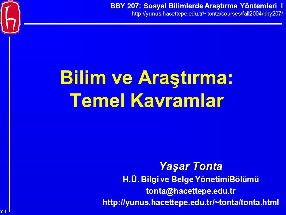 BBY 207: Sosyal Bilimlerde Araştırma Yöntemleri I http://yunus.hacettepe.edu.tr/~tonta/courses/fall2004/bby207/ Y.T. Bilim ve Araştırma: Temel Kavraml