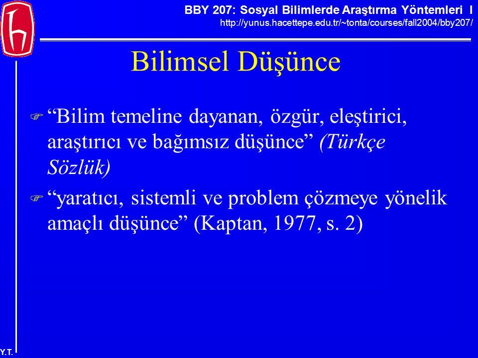"""BBY 207: Sosyal Bilimlerde Araştırma Yöntemleri I http://yunus.hacettepe.edu.tr/~tonta/courses/fall2004/bby207/ Y.T. Bilimsel Düşünce  """"Bilim temelin"""