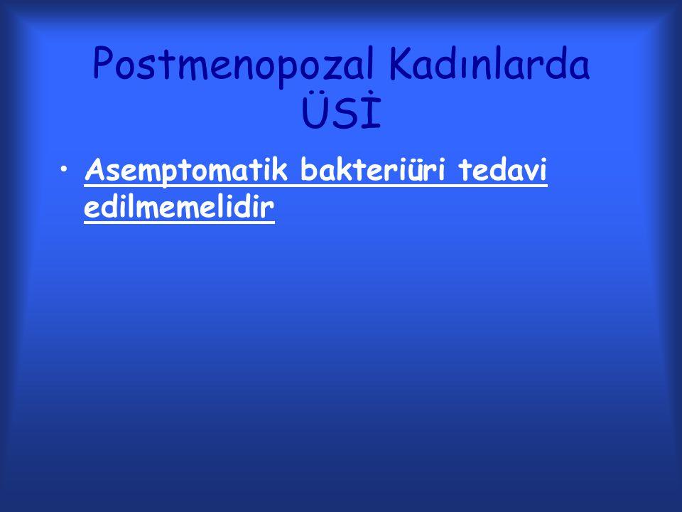 Postmenopozal Kadınlarda ÜSİ Asemptomatik bakteriüri tedavi edilmemelidir