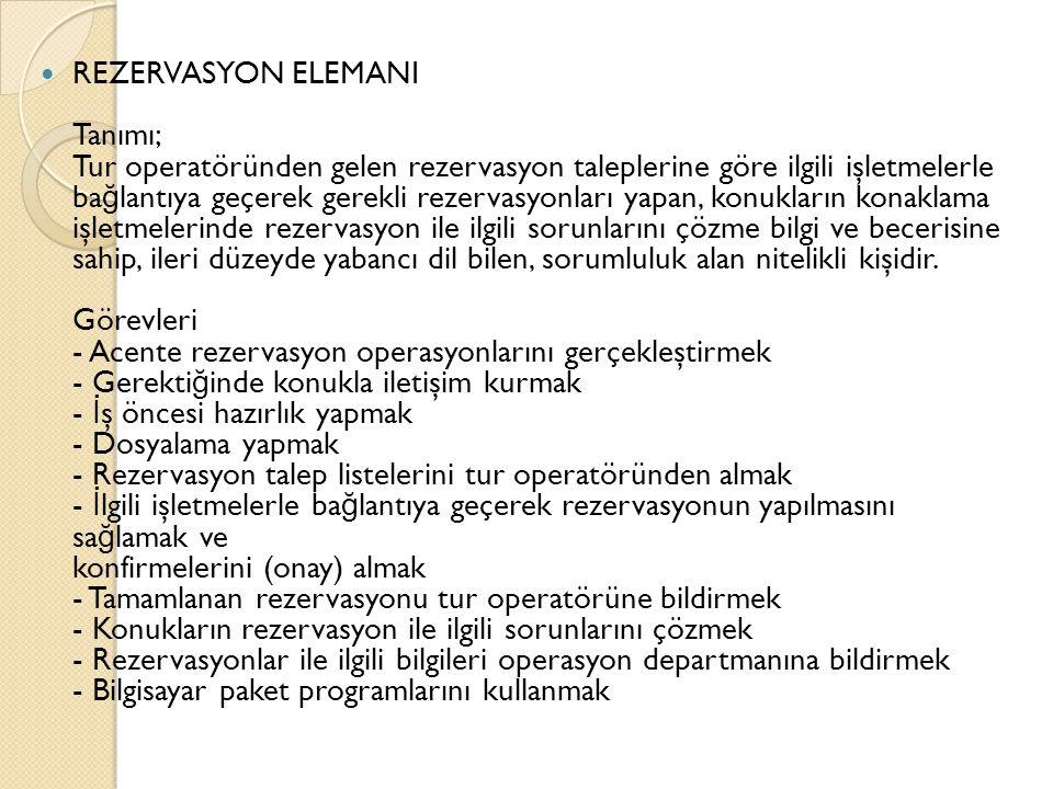 REZERVASYON ELEMANI Tanımı; Tur operatöründen gelen rezervasyon taleplerine göre ilgili işletmelerle ba ğ lantıya geçerek gerekli rezervasyonları yapa