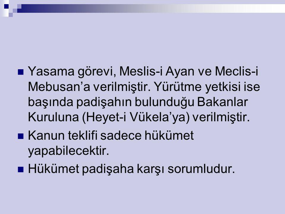 Yasama görevi, Meslis-i Ayan ve Meclis-i Mebusan'a verilmiştir.