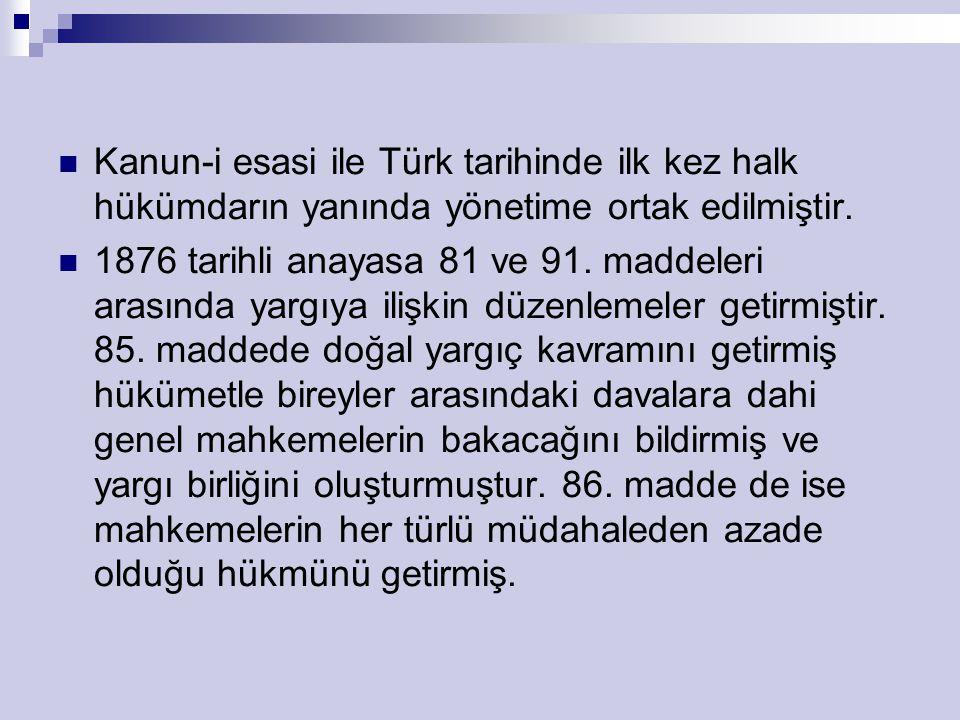 Kanun-i esasi ile Türk tarihinde ilk kez halk hükümdarın yanında yönetime ortak edilmiştir.