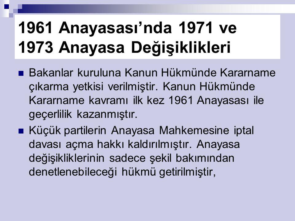 1961 Anayasası'nda 1971 ve 1973 Anayasa Değişiklikleri Bakanlar kuruluna Kanun Hükmünde Kararname çıkarma yetkisi verilmiştir.