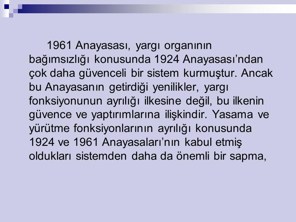 1961 Anayasası, yargı organının bağımsızlığı konusunda 1924 Anayasası'ndan çok daha güvenceli bir sistem kurmuştur.