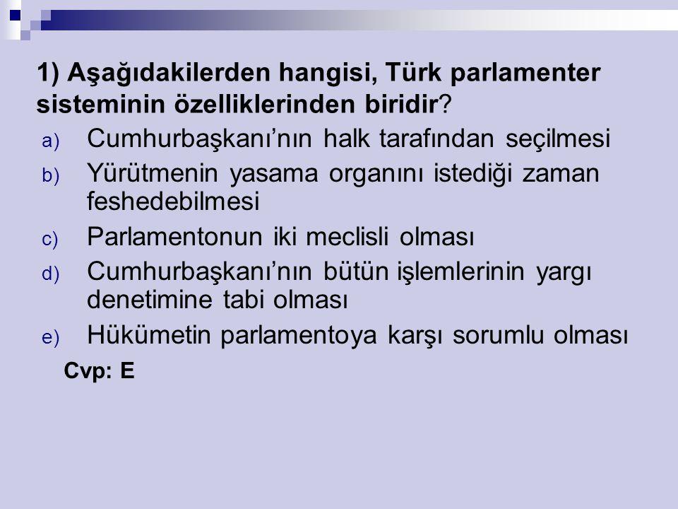 1) Aşağıdakilerden hangisi, Türk parlamenter sisteminin özelliklerinden biridir.