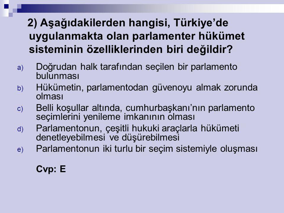 2) Aşağıdakilerden hangisi, Türkiye'de uygulanmakta olan parlamenter hükümet sisteminin özelliklerinden biri değildir.
