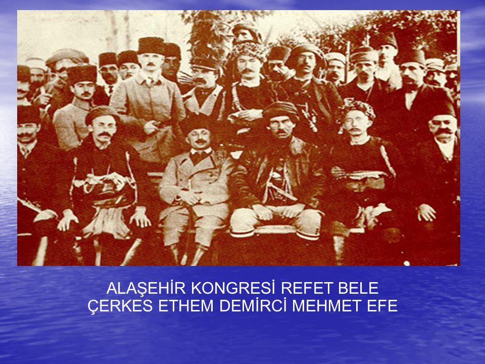 ALAŞEHİR KONGRESİ REFET BELE ÇERKES ETHEM DEMİRCİ MEHMET EFE