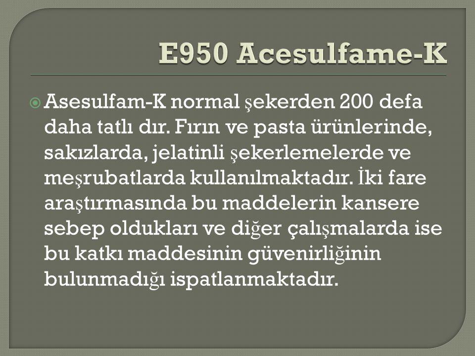  Asesulfam-K normal ş ekerden 200 defa daha tatlı dır.