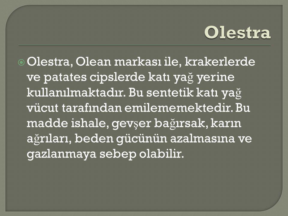  Olestra, Olean markası ile, krakerlerde ve patates cipslerde katı ya ğ yerine kullanılmaktadır.