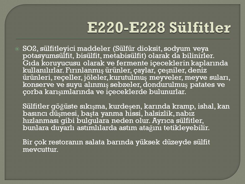  SO2, sülfitleyici maddeler (Sülfür dioksit, sodyum veya potasyumsülfit, bisülfit, metabisülfit) olarak da bilinirler.