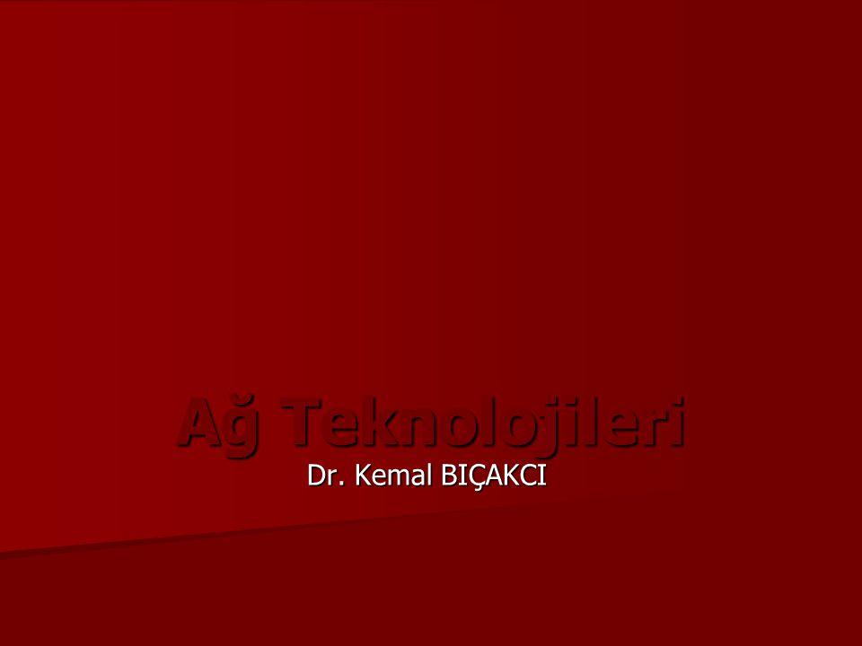 Ağ Teknolojileri Dr. Kemal BIÇAKCI
