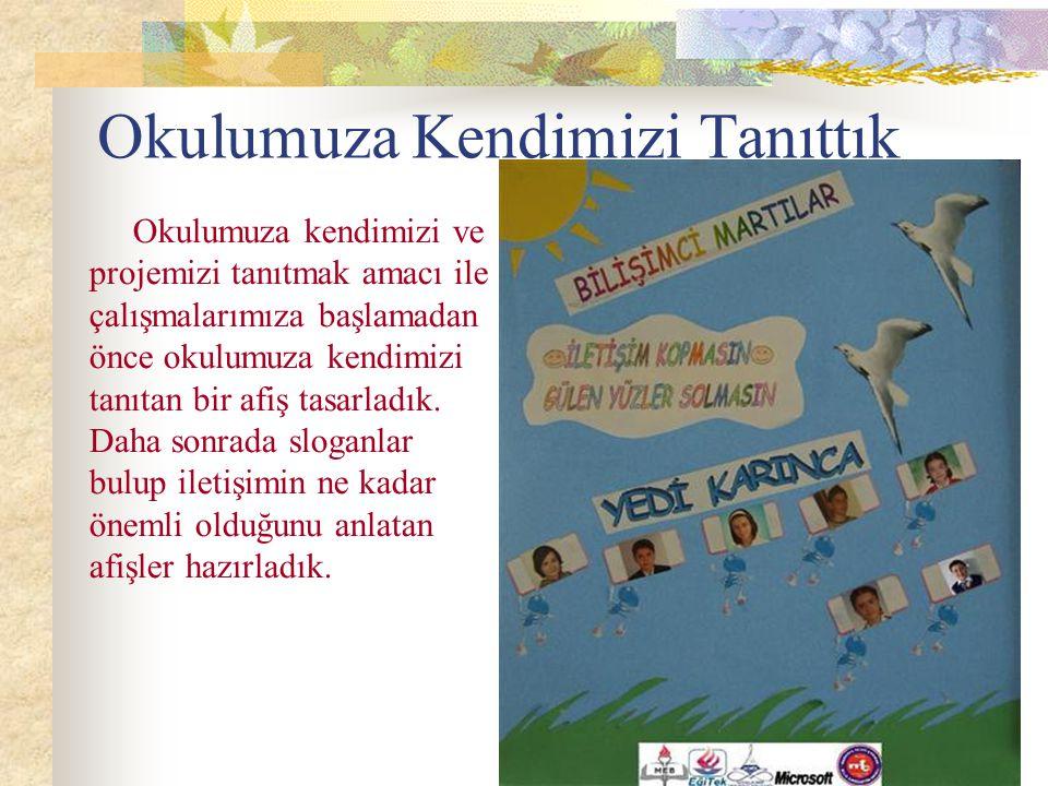 Okulumuza Kendimizi Tanıttık Okulumuza kendimizi ve projemizi tanıtmak amacı ile çalışmalarımıza başlamadan önce okulumuza kendimizi tanıtan bir afiş