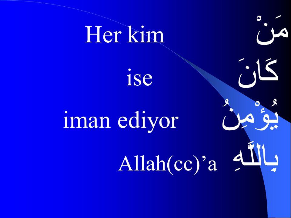 مَنْ Her kim كَانَ ise يُؤْمِنُ iman ediyor بِاللَّهِ Allah(cc)'a