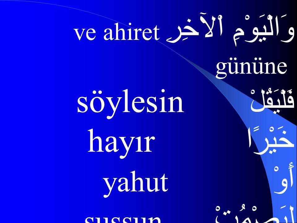 Her kim Allah(CC)'a ve ahiret gününe inanıyorsa sakın komşusuna eziyet etmesin.