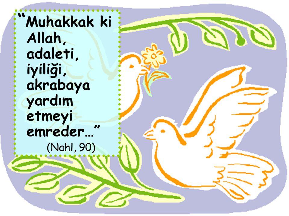 """"""" Muhakkak ki Allah, adaleti, iyiliği, akrabaya yardım etmeyi emreder…"""" (Nahl, 90)"""