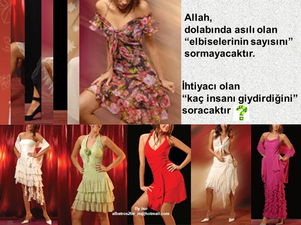 """Allah, dolabında asılı olan """"elbiselerinin sayısını"""" sormayacaktır. İhtiyacı olan """"kaç insanı giydirdiğini"""" soracaktır By iso albatros26tr_m@hotmail.c"""