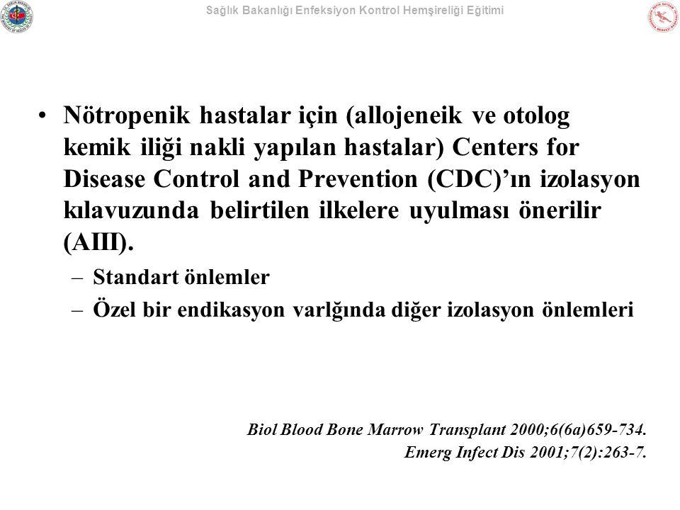 Sağlık Bakanlığı Enfeksiyon Kontrol Hemşireliği Eğitimi Nötropenik hastalar için (allojeneik ve otolog kemik iliği nakli yapılan hastalar) Centers for