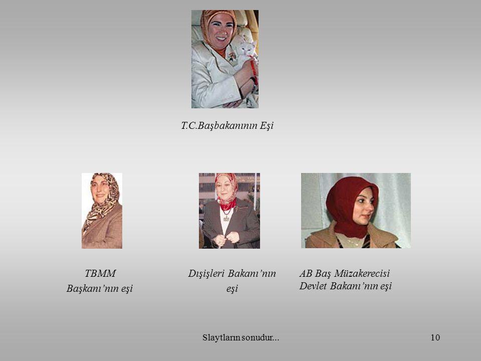 Slaytların sonudur...10 TBMM Başkanı'nın eşi Dışişleri Bakanı'nın eşi AB Baş Müzakerecisi Devlet Bakanı'nın eşi T.C.Başbakanının Eşi