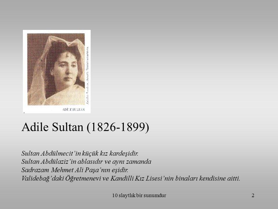 10 slaytlık bir sunumdur2 Adile Sultan (1826-1899) Sultan Abdülmecit'in küçük kız kardeşidir. Sultan Abdülaziz'in ablasıdır ve aynı zamanda Sadrazam M