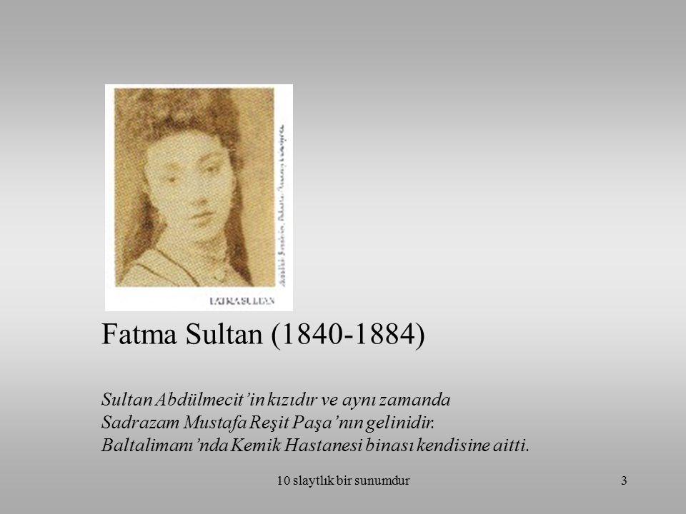 10 slaytlık bir sunumdur3 Fatma Sultan (1840-1884) Sultan Abdülmecit'in kızıdır ve aynı zamanda Sadrazam Mustafa Reşit Paşa'nın gelinidir. Baltalimanı