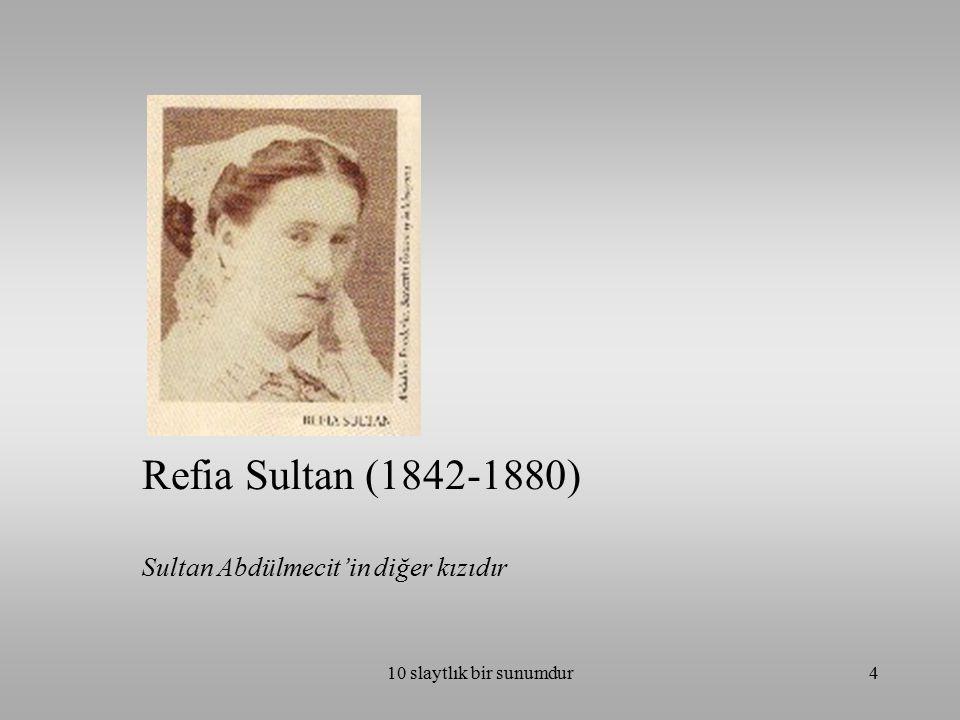 10 slaytlık bir sunumdur4 Refia Sultan (1842-1880) Sultan Abdülmecit'in diğer kızıdır