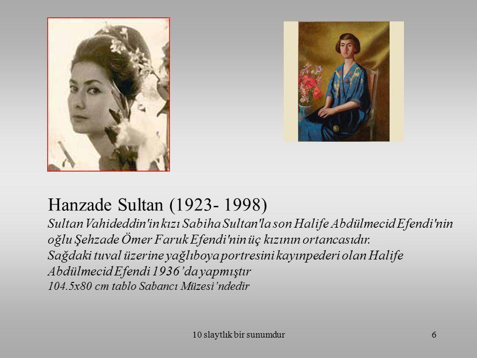 10 slaytlık bir sunumdur6 Hanzade Sultan (1923- 1998) Sultan Vahideddin'in kızı Sabiha Sultan'la son Halife Abdülmecid Efendi'nin oğlu Şehzade Ömer Fa