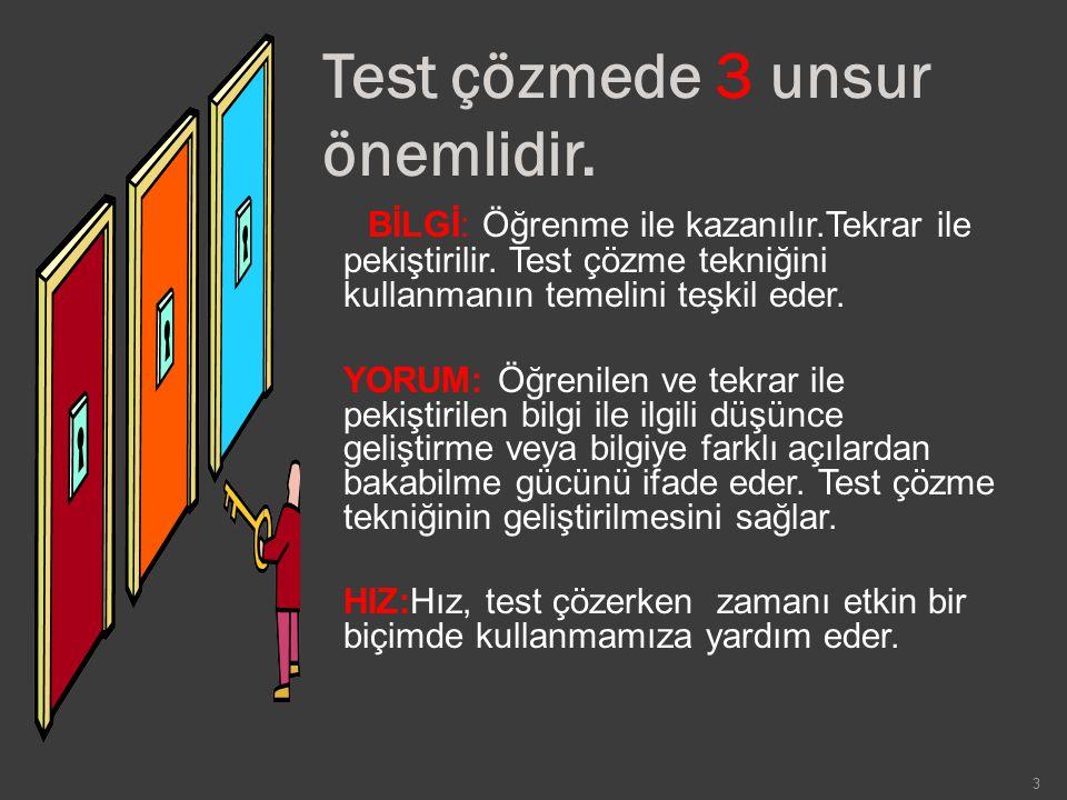 24 ZAMANI ETKİN KULLAN Testi iyi çözmek için sadece doğruları bilmek yeterli değildir.