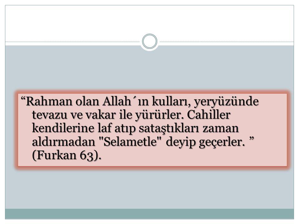 Rahman olan Allah´ın kulları, yeryüzünde tevazu ve vakar ile yürürler.