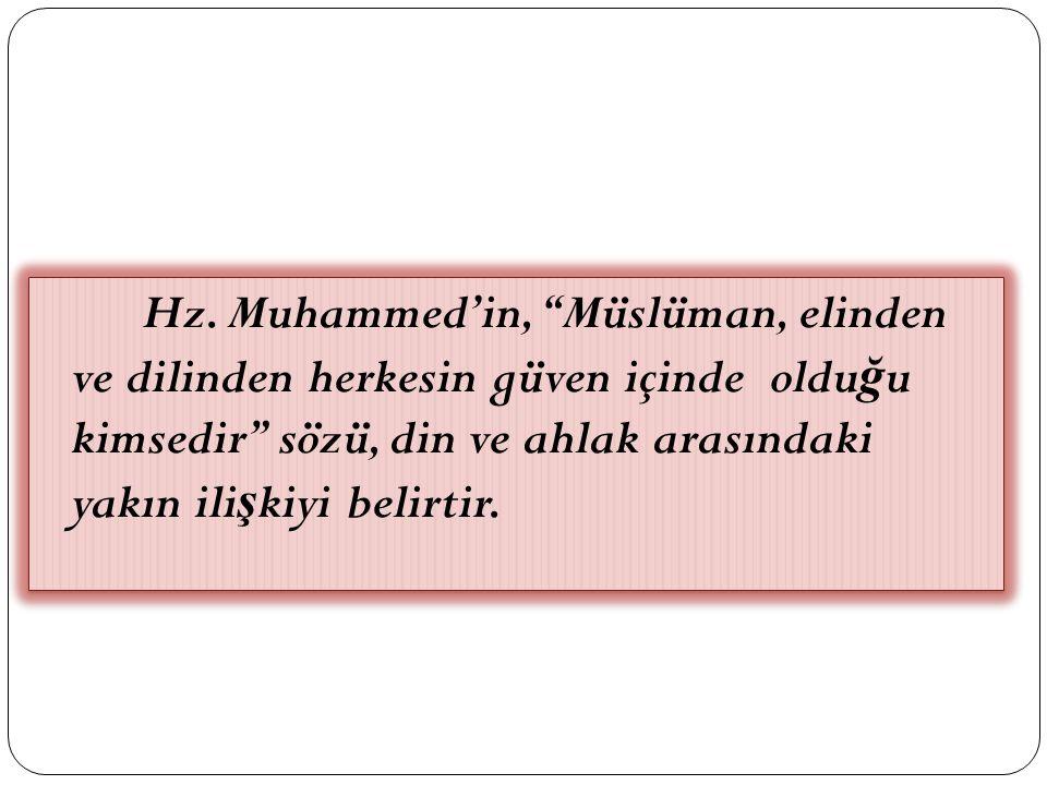 """Hz. Muhammed'in, """"Müslüman, elinden ve dilinden herkesin güven içinde oldu ğ u kimsedir"""" sözü, din ve ahlak arasındaki yakın ili ş kiyi belirtir."""