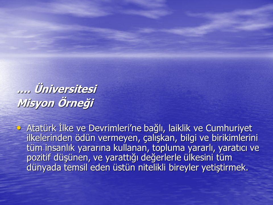 …. Üniversitesi Misyon Örneği Atatürk İlke ve Devrimleri'ne bağlı, laiklik ve Cumhuriyet ilkelerinden ödün vermeyen, çalışkan, bilgi ve birikimlerini