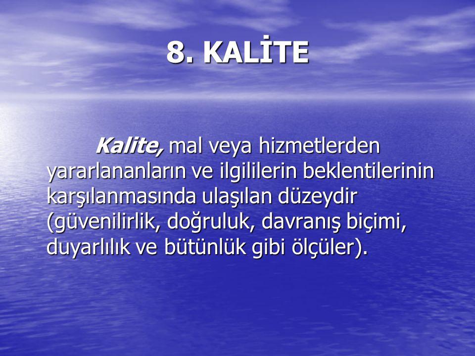 8. KALİTE Kalite, mal veya hizmetlerden yararlananların ve ilgililerin beklentilerinin karşılanmasında ulaşılan düzeydir (güvenilirlik, doğruluk, davr