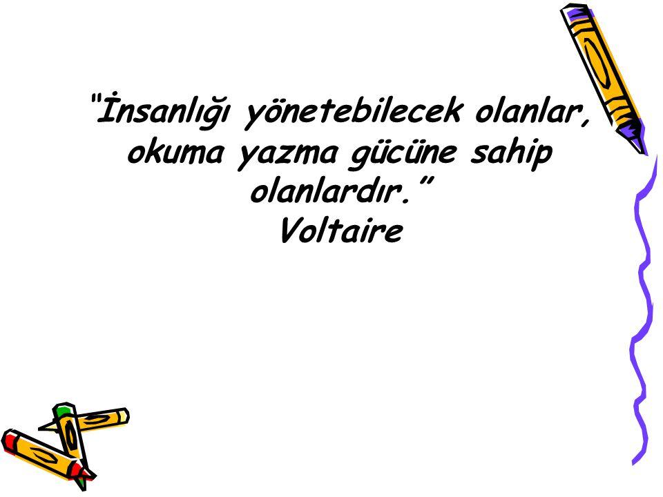 """"""" İnsanlığı yönetebilecek olanlar, okuma yazma gücüne sahip olanlardır."""" Voltaire"""