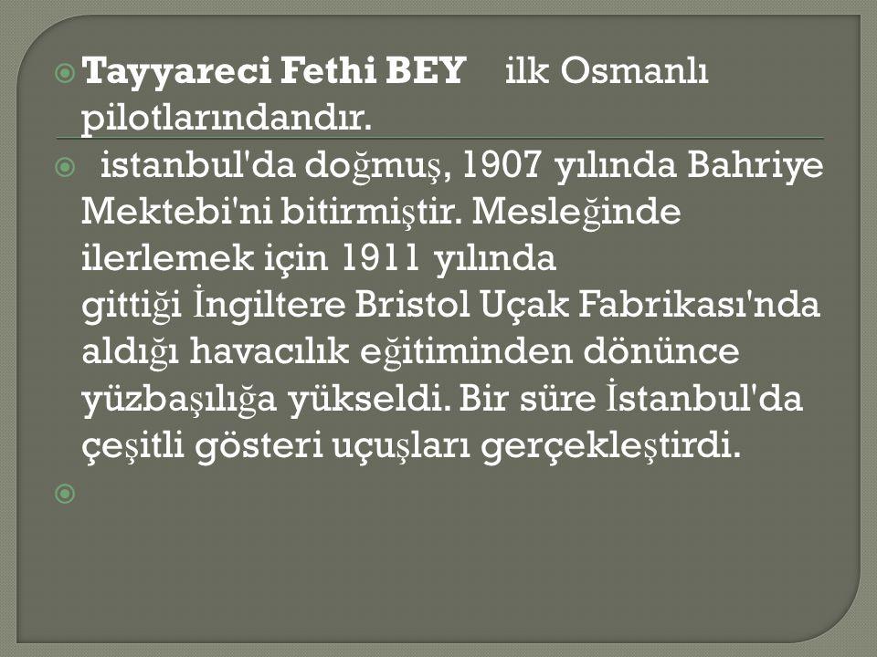  Tayyareci Fethi BEY ilk Osmanlı pilotlarındandır.