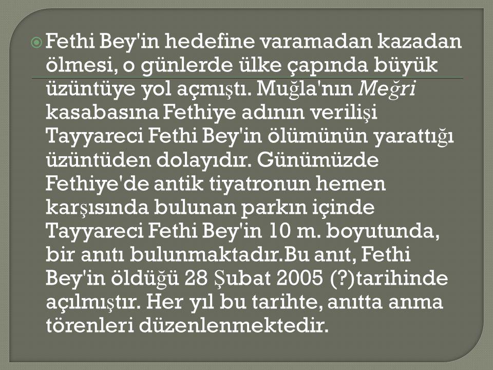  Fethi Bey in hedefine varamadan kazadan ölmesi, o günlerde ülke çapında büyük üzüntüye yol açmı ş tı.